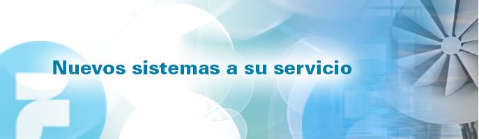 Nuevos sistemas a su servicio